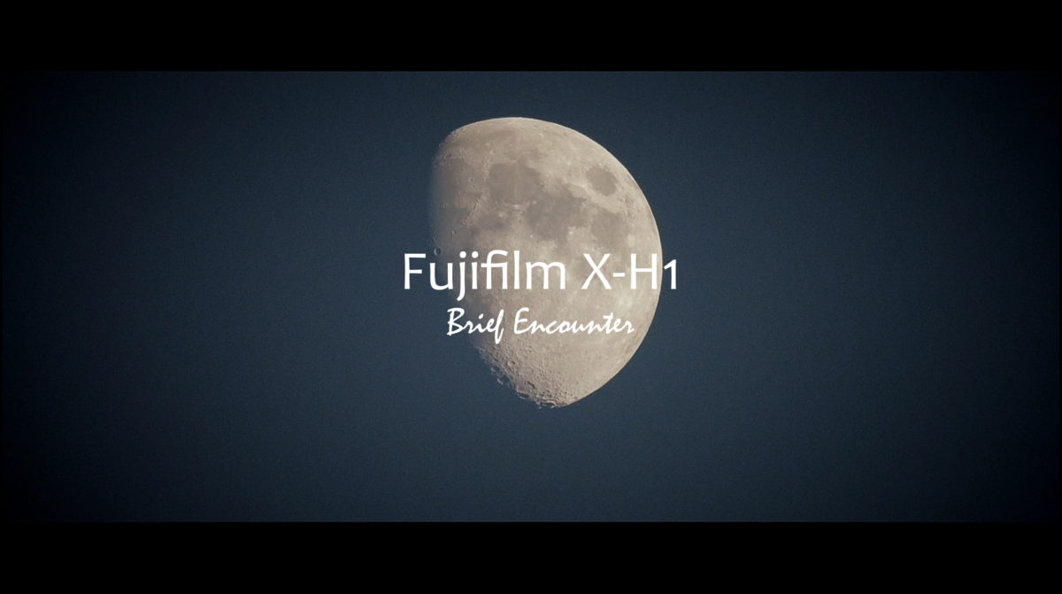 Brief Encounter with the Fujifilm X-H1
